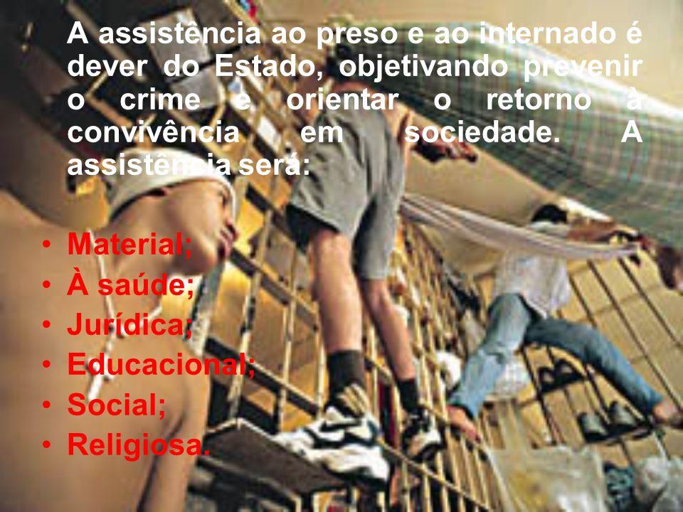 A assistência ao preso e ao internado é dever do Estado, objetivando prevenir o crime e orientar o retorno à convivência em sociedade. A assistência será: