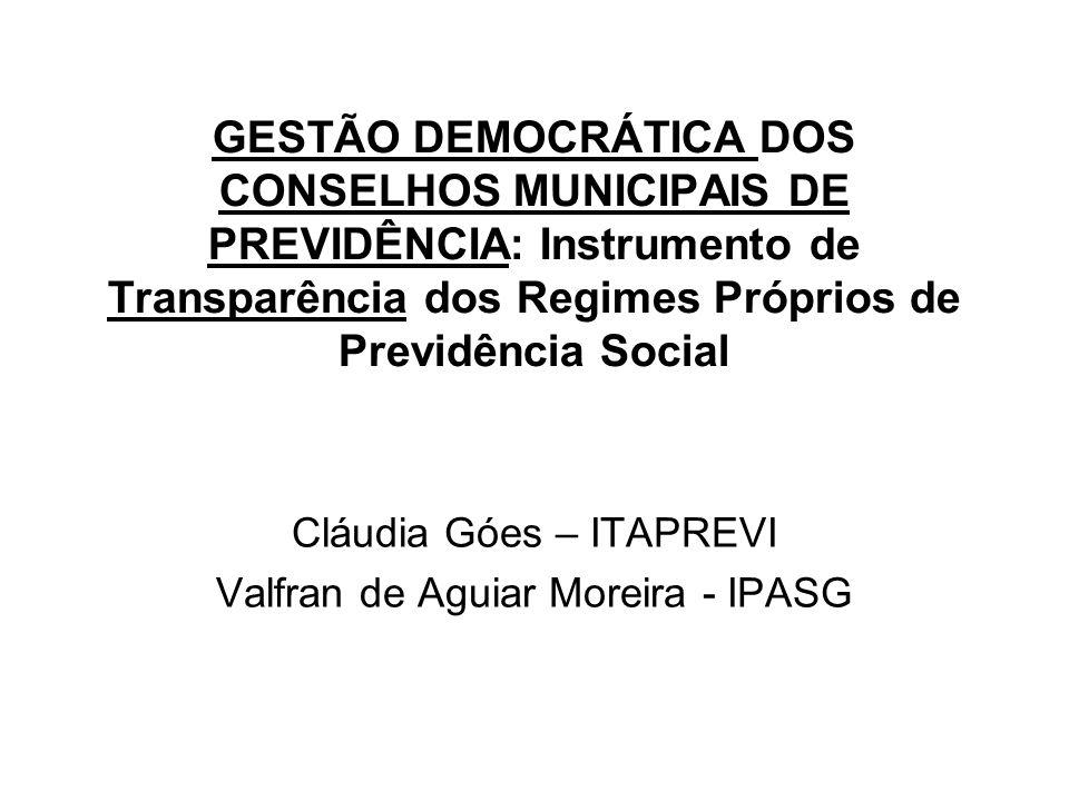 Cláudia Góes – ITAPREVI Valfran de Aguiar Moreira - IPASG