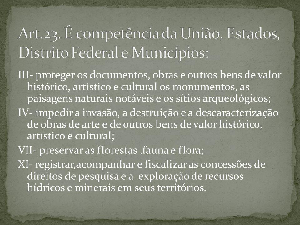 Art.23. É competência da União, Estados, Distrito Federal e Municípios: