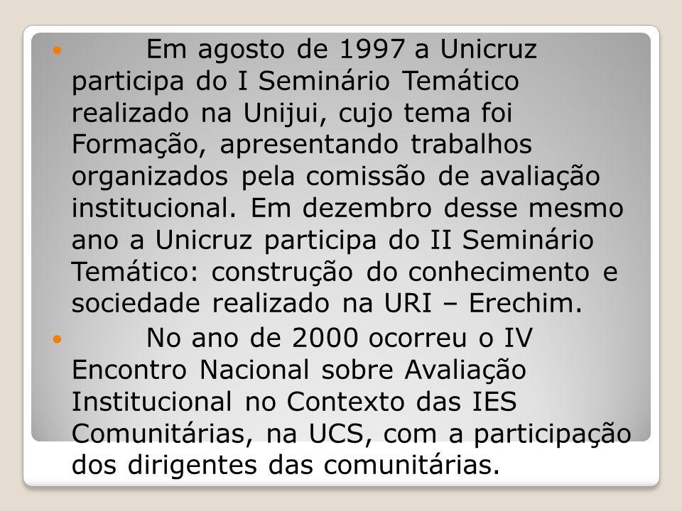 Em agosto de 1997 a Unicruz participa do I Seminário Temático realizado na Unijui, cujo tema foi Formação, apresentando trabalhos organizados pela comissão de avaliação institucional. Em dezembro desse mesmo ano a Unicruz participa do II Seminário Temático: construção do conhecimento e sociedade realizado na URI – Erechim.