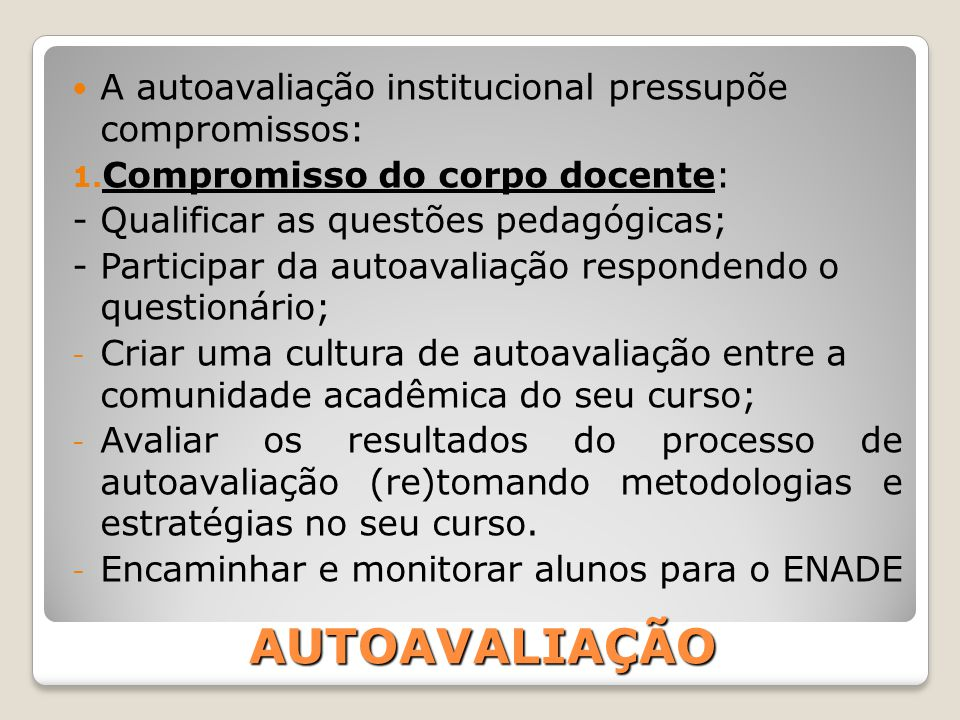 AUTOAVALIAÇÃO A autoavaliação institucional pressupõe compromissos: