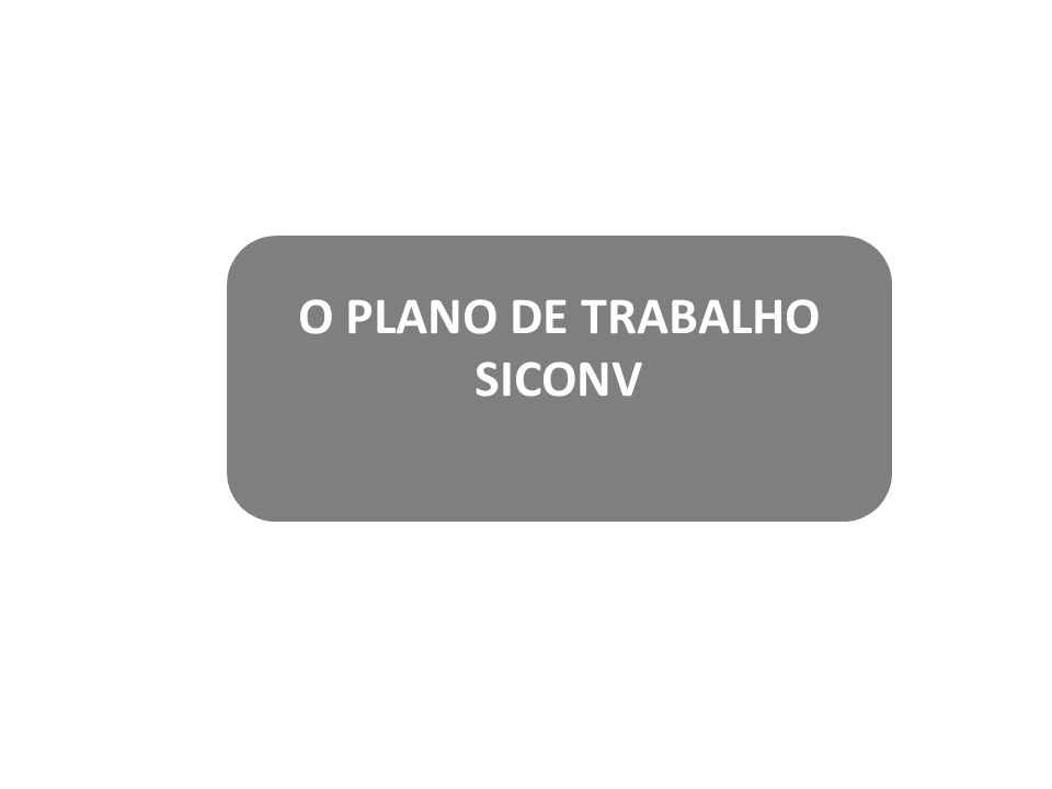 O PLANO DE TRABALHO SICONV