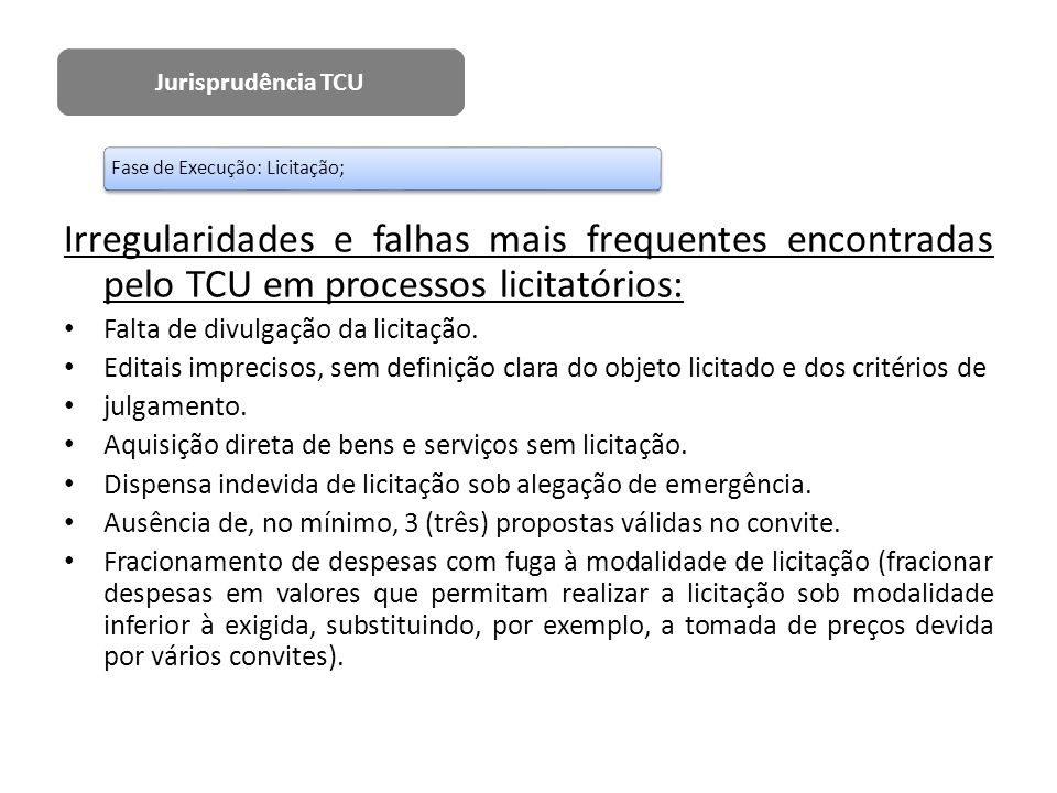 Jurisprudência TCU Fase de Execução: Licitação; Irregularidades e falhas mais frequentes encontradas pelo TCU em processos licitatórios: