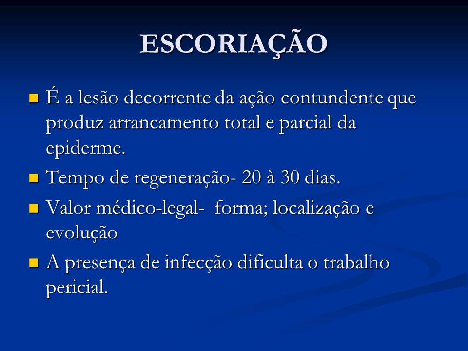 ESCORIAÇÃO É a lesão decorrente da ação contundente que produz arrancamento total e parcial da epiderme.