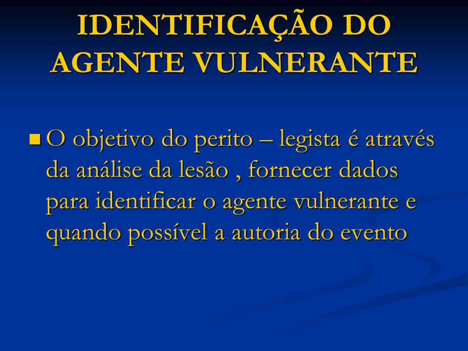 IDENTIFICAÇÃO DO AGENTE VULNERANTE