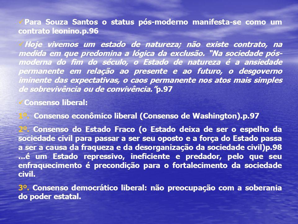 Para Souza Santos o status pós-moderno manifesta-se como um contrato leonino.p.96