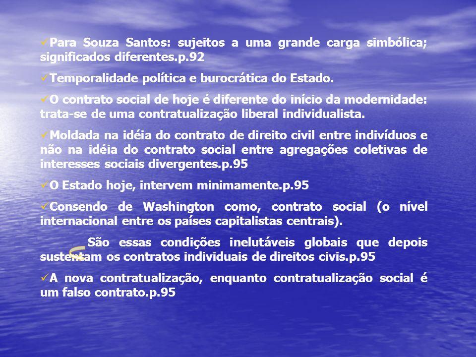 Para Souza Santos: sujeitos a uma grande carga simbólica; significados diferentes.p.92