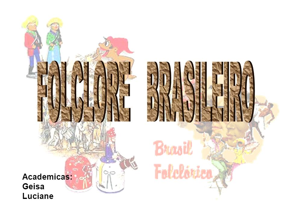 FOLCLORE BRASILEIRO Academicas: Geisa Luciane