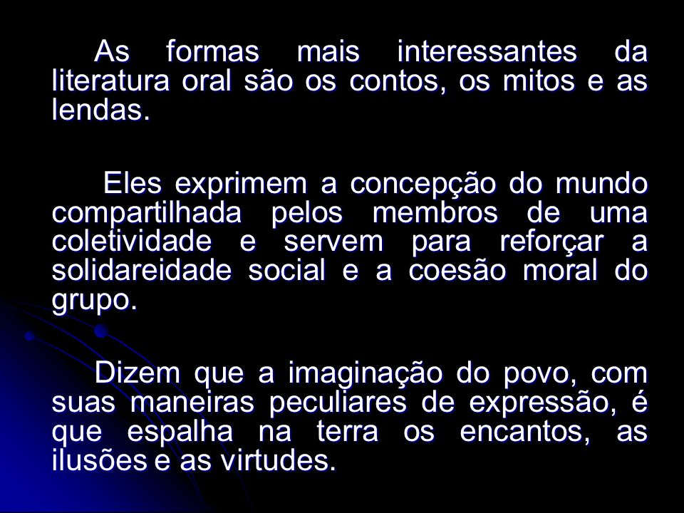 As formas mais interessantes da literatura oral são os contos, os mitos e as lendas.