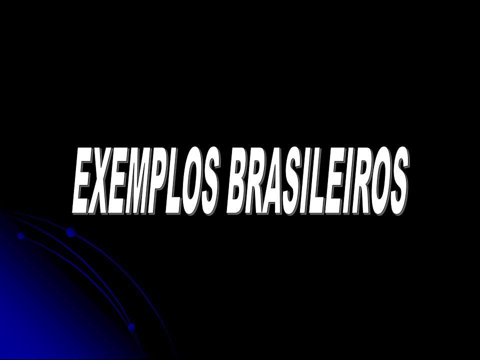 EXEMPLOS BRASILEIROS