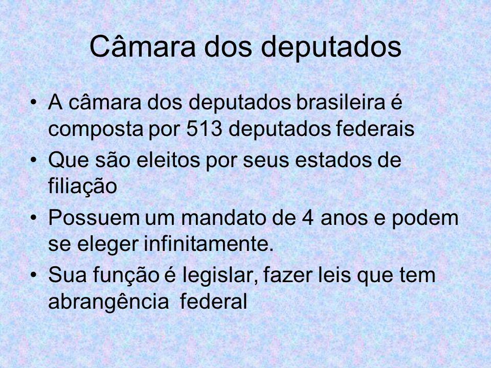 Câmara dos deputados A câmara dos deputados brasileira é composta por 513 deputados federais. Que são eleitos por seus estados de filiação.