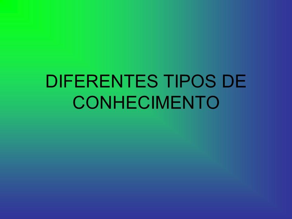 DIFERENTES TIPOS DE CONHECIMENTO