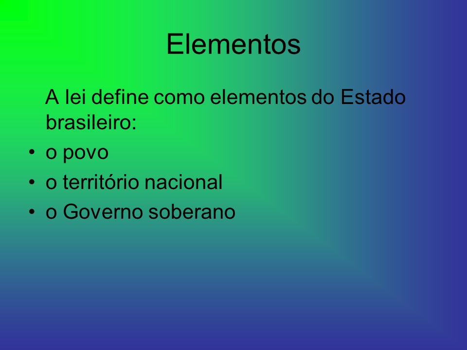 Elementos A lei define como elementos do Estado brasileiro: o povo