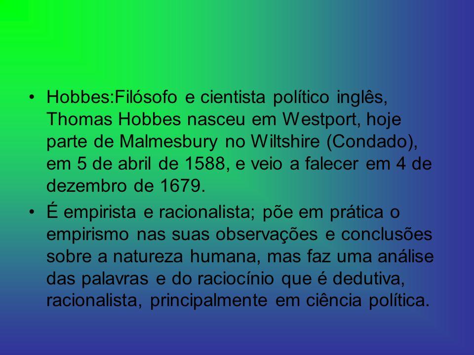 Hobbes:Filósofo e cientista político inglês, Thomas Hobbes nasceu em Westport, hoje parte de Malmesbury no Wiltshire (Condado), em 5 de abril de 1588, e veio a falecer em 4 de dezembro de 1679.