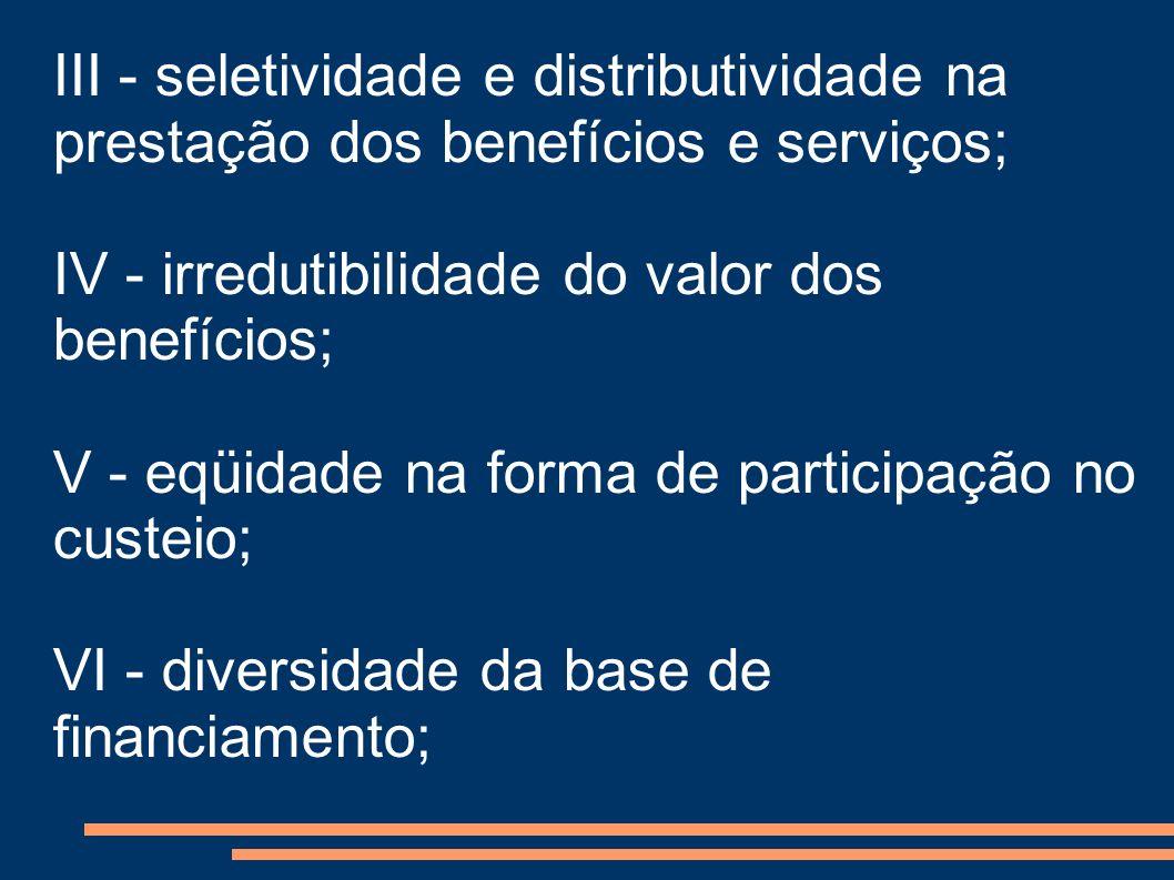III - seletividade e distributividade na prestação dos benefícios e serviços;