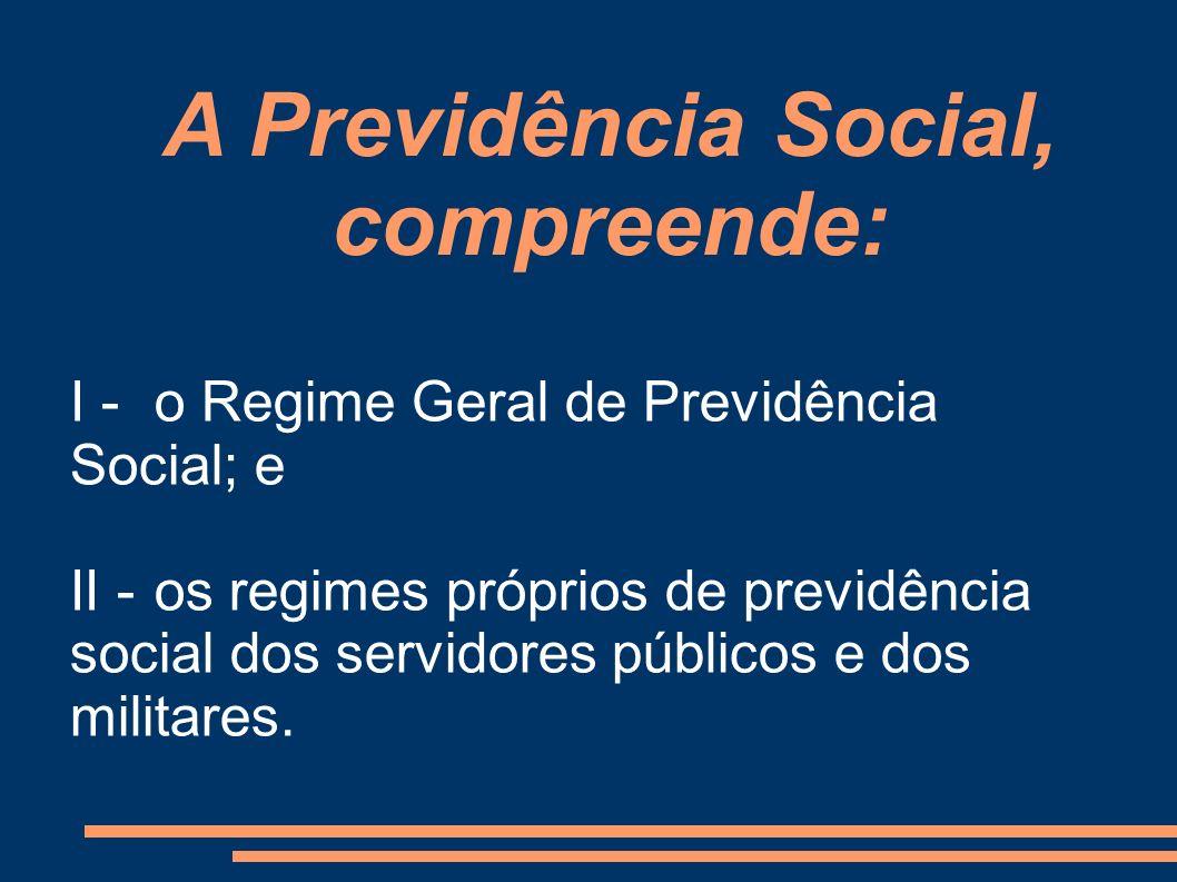 A Previdência Social, compreende: