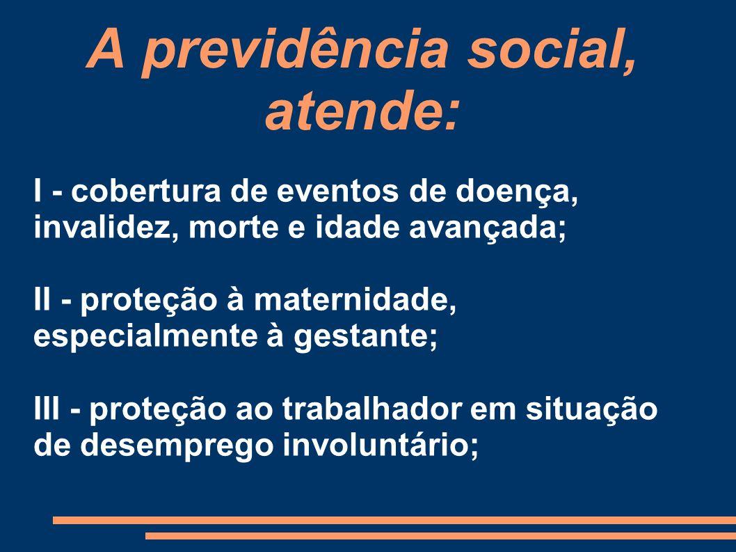 A previdência social, atende: