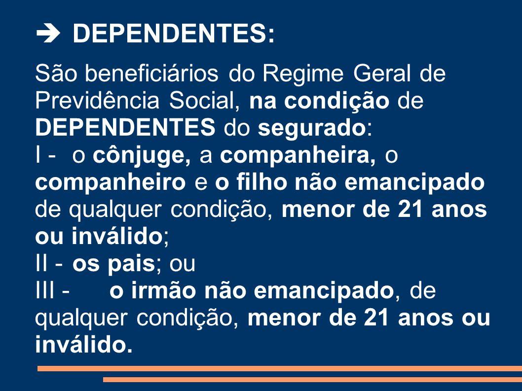  DEPENDENTES:São beneficiários do Regime Geral de Previdência Social, na condição de DEPENDENTES do segurado:
