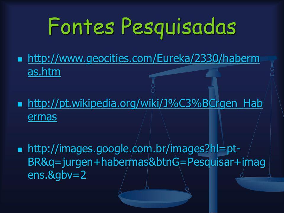 Fontes Pesquisadas http://www.geocities.com/Eureka/2330/habermas.htm