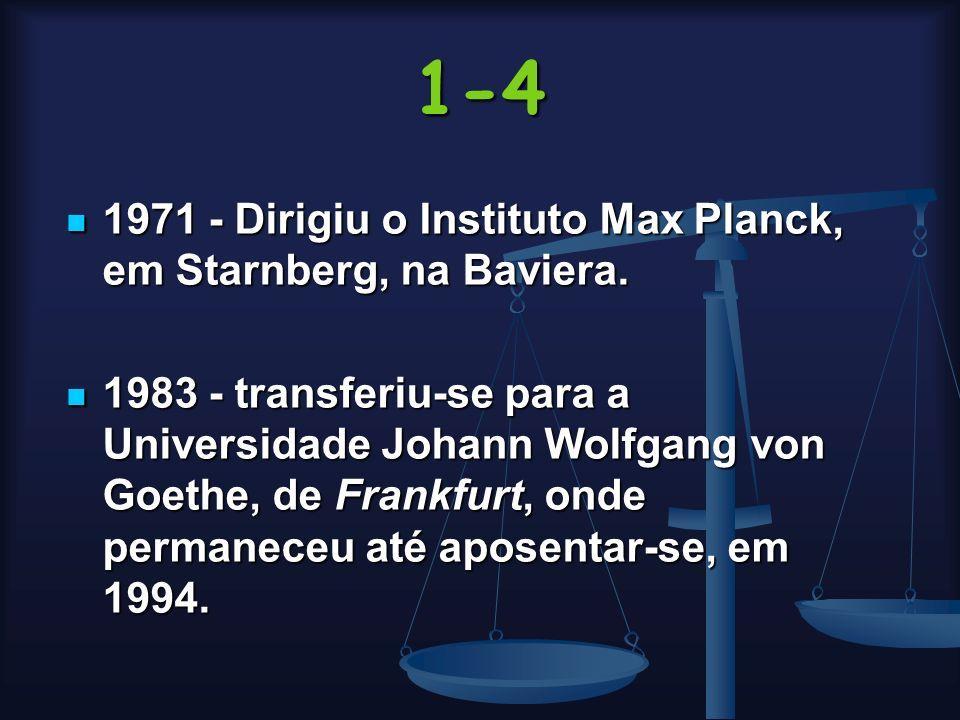 1-4 1971 - Dirigiu o Instituto Max Planck, em Starnberg, na Baviera.