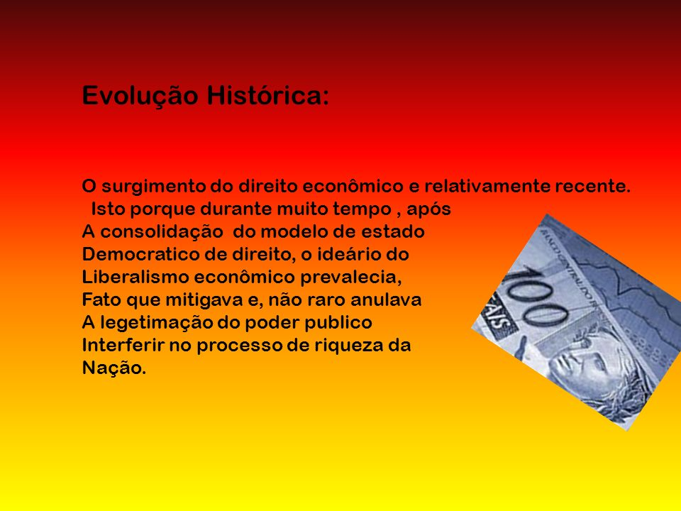 Evolução Histórica: O surgimento do direito econômico e relativamente recente. Isto porque durante muito tempo , após.