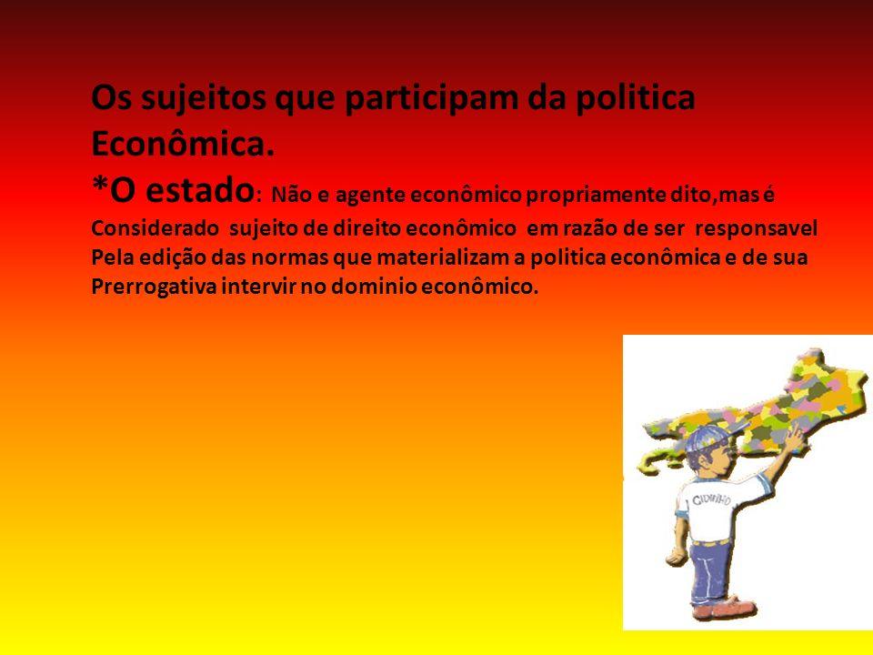 Os sujeitos que participam da politica Econômica.