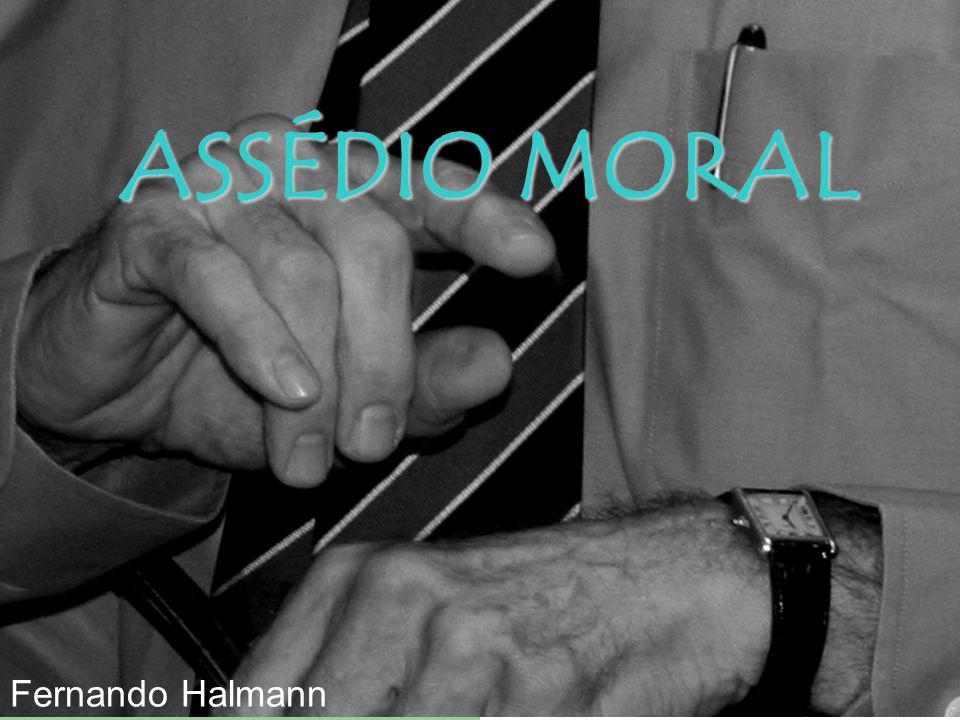 ASSÉDIO MORAL Fernando Halmann