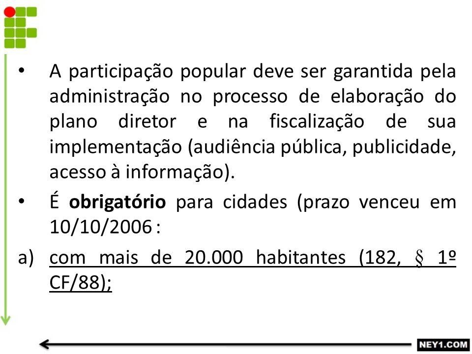 A participação popular deve ser garantida pela administração no processo de elaboração do plano diretor e na fiscalização de sua implementação (audiência pública, publicidade, acesso à informação).