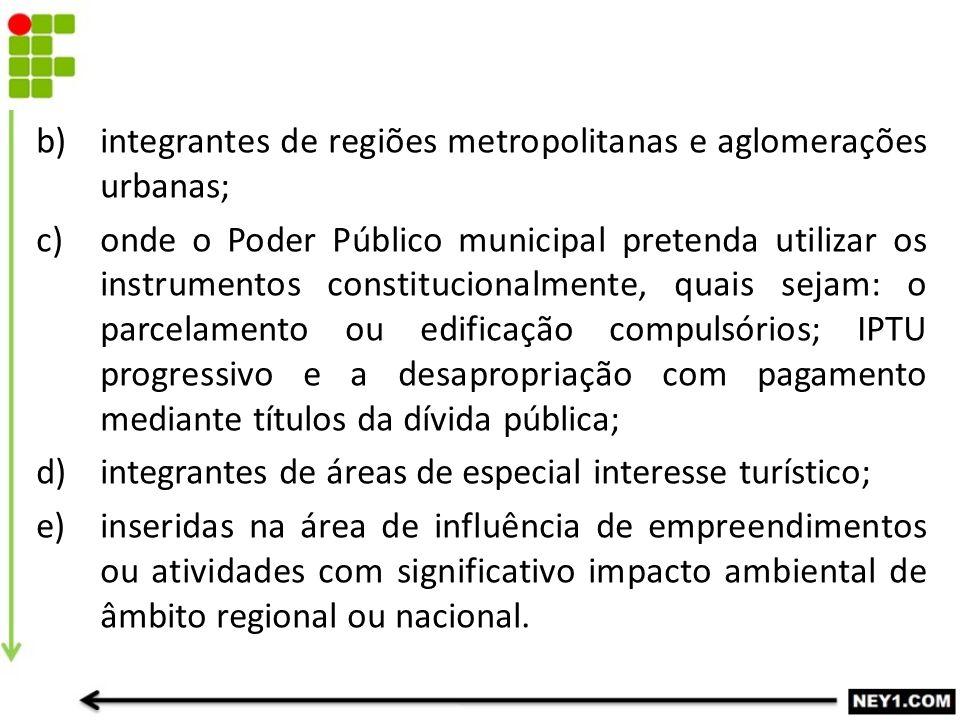 integrantes de regiões metropolitanas e aglomerações urbanas;