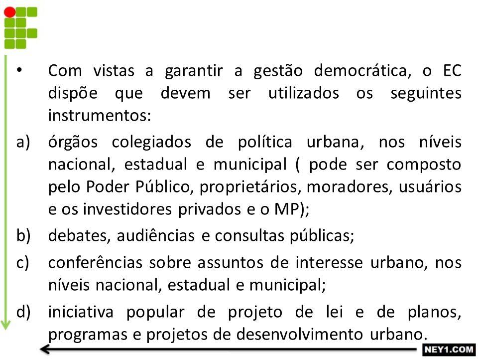 Com vistas a garantir a gestão democrática, o EC dispõe que devem ser utilizados os seguintes instrumentos: