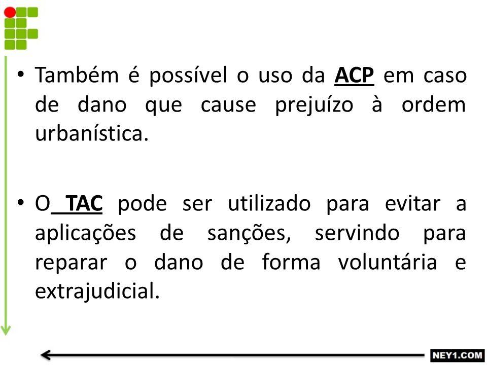Também é possível o uso da ACP em caso de dano que cause prejuízo à ordem urbanística.