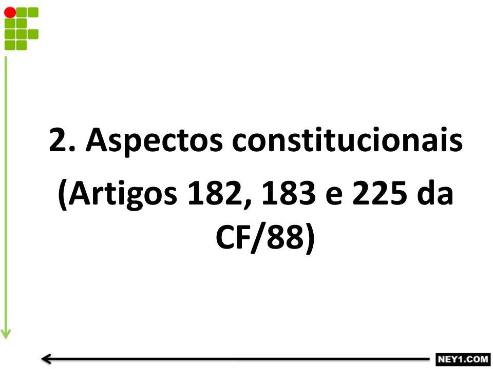 2. Aspectos constitucionais (Artigos 182, 183 e 225 da CF/88)