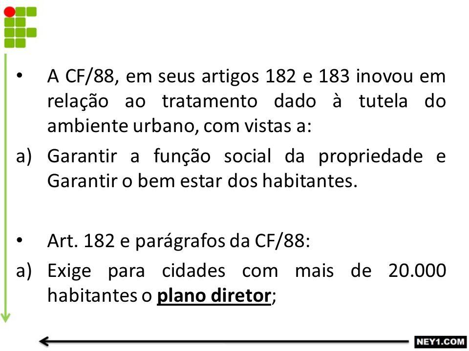 A CF/88, em seus artigos 182 e 183 inovou em relação ao tratamento dado à tutela do ambiente urbano, com vistas a: