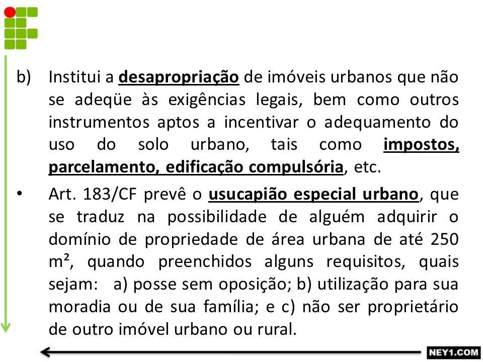 Institui a desapropriação de imóveis urbanos que não se adeqüe às exigências legais, bem como outros instrumentos aptos a incentivar o adequamento do uso do solo urbano, tais como impostos, parcelamento, edificação compulsória, etc.