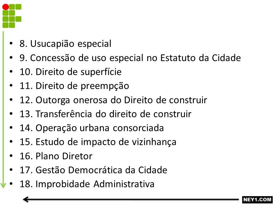 8. Usucapião especial 9. Concessão de uso especial no Estatuto da Cidade. 10. Direito de superfície.