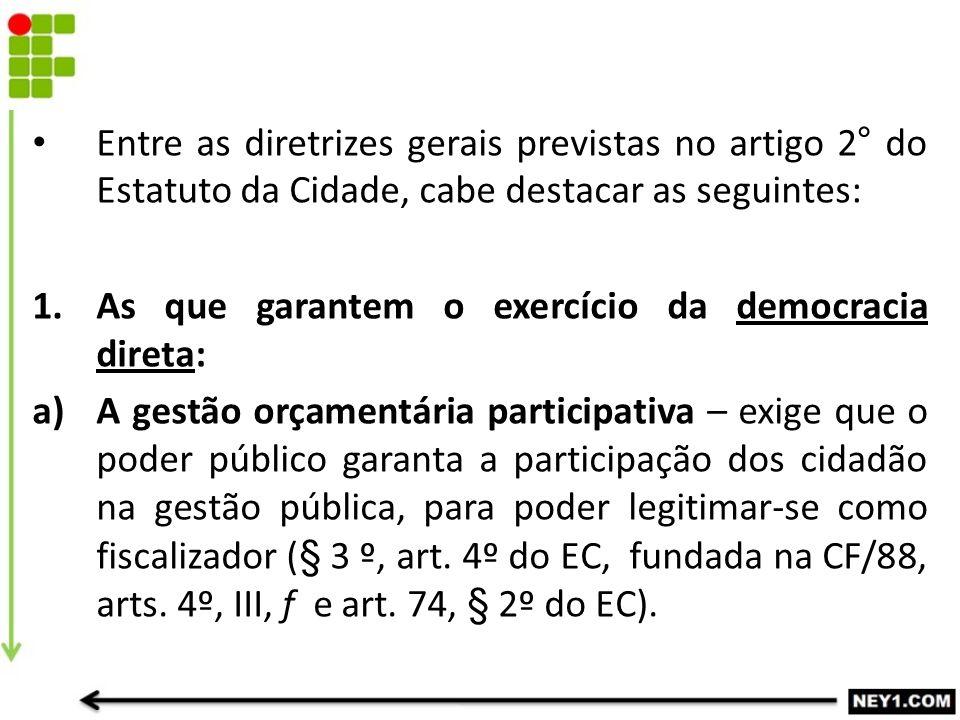 Entre as diretrizes gerais previstas no artigo 2° do Estatuto da Cidade, cabe destacar as seguintes:
