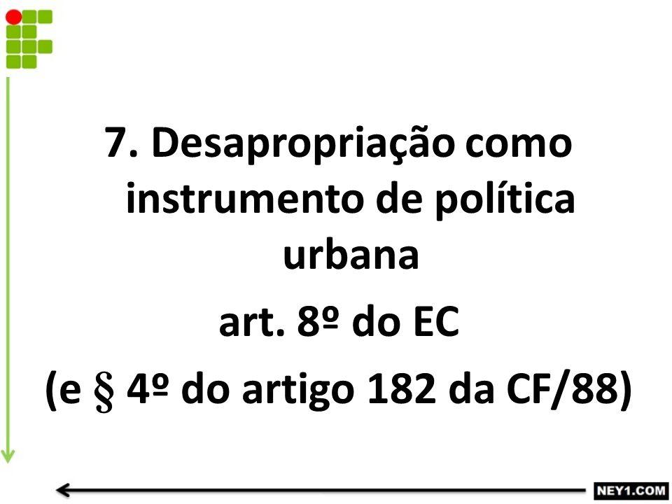 7. Desapropriação como instrumento de política urbana art