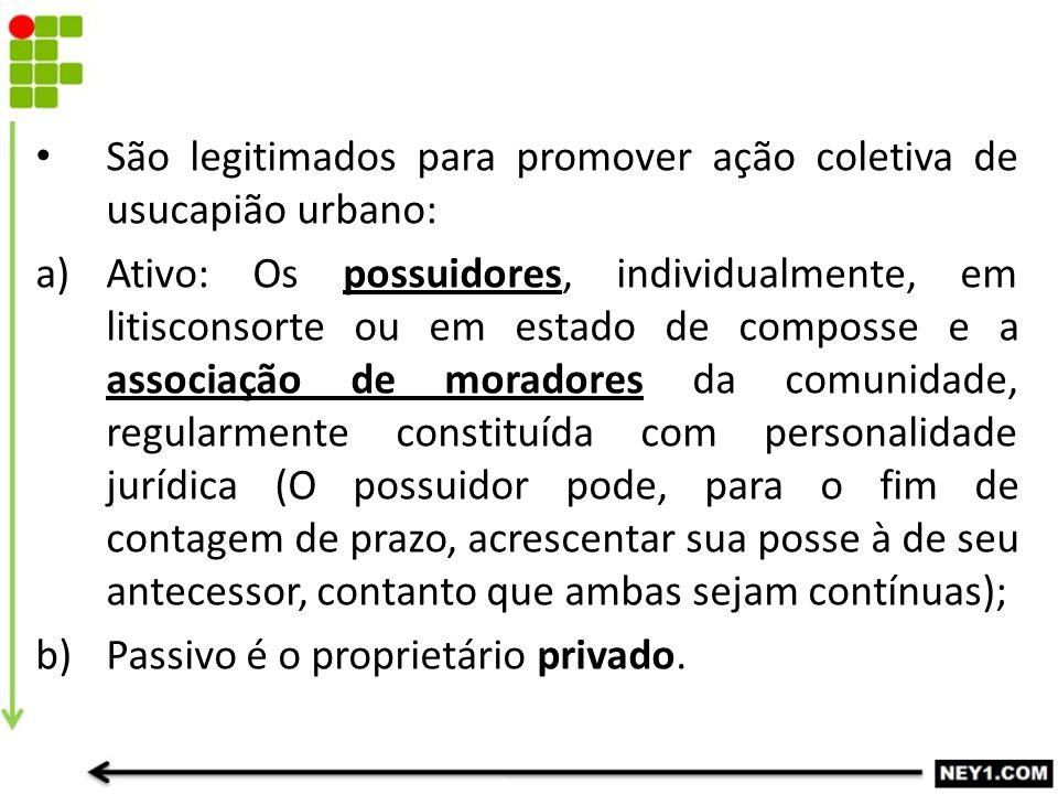 São legitimados para promover ação coletiva de usucapião urbano: