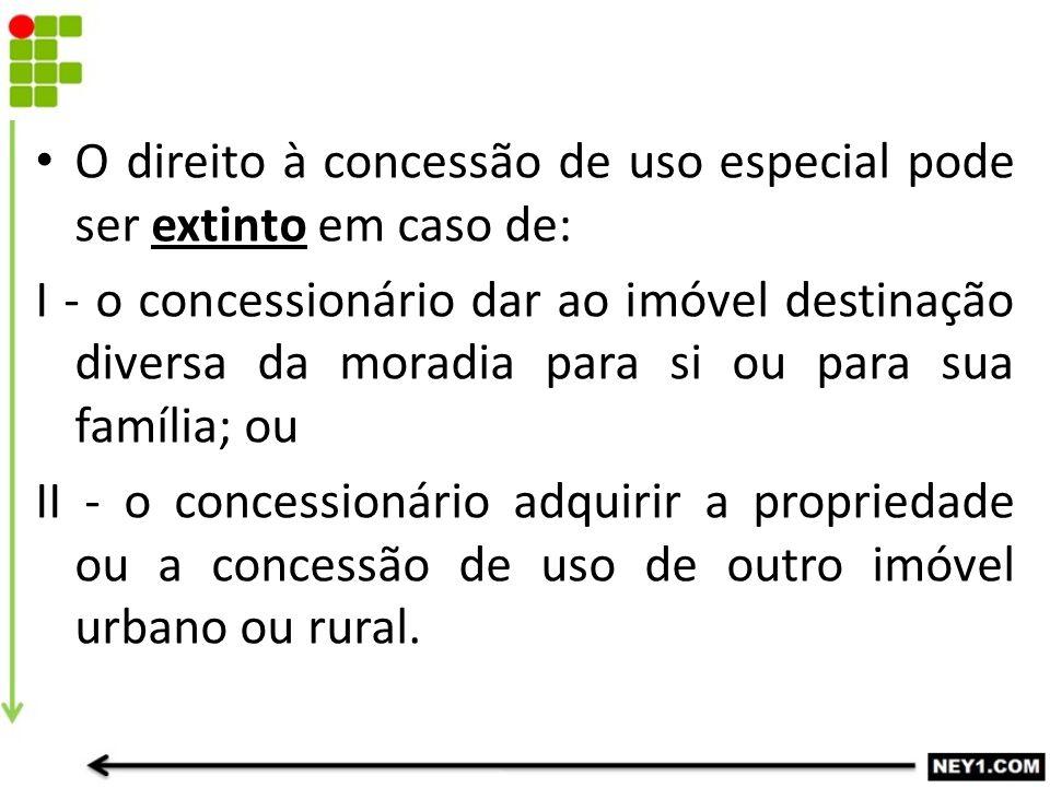 O direito à concessão de uso especial pode ser extinto em caso de: