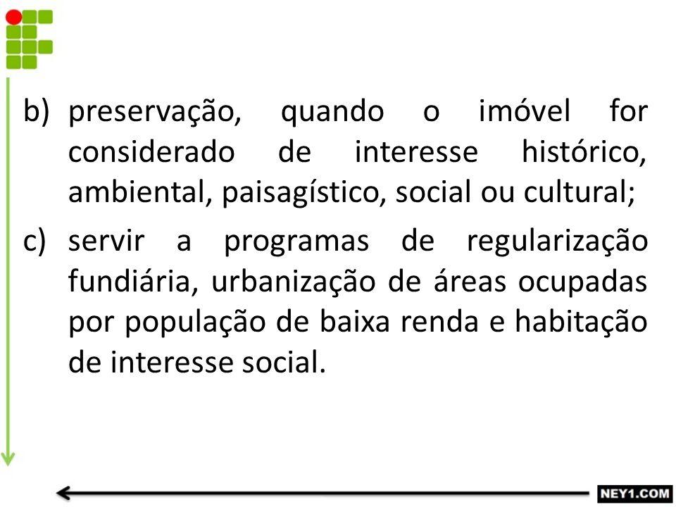 preservação, quando o imóvel for considerado de interesse histórico, ambiental, paisagístico, social ou cultural;