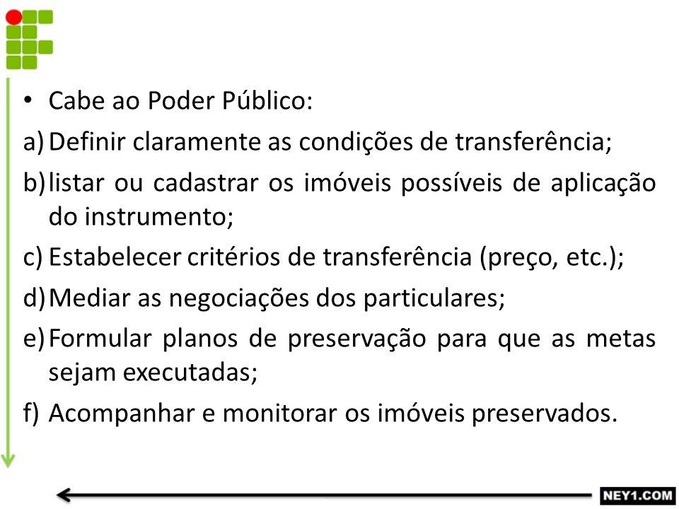 Cabe ao Poder Público: Definir claramente as condições de transferência; listar ou cadastrar os imóveis possíveis de aplicação do instrumento;