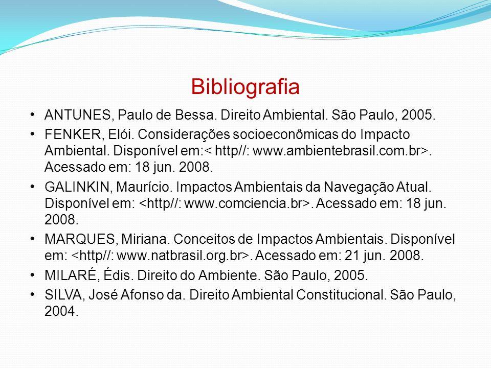 Bibliografia ANTUNES, Paulo de Bessa. Direito Ambiental. São Paulo, 2005.