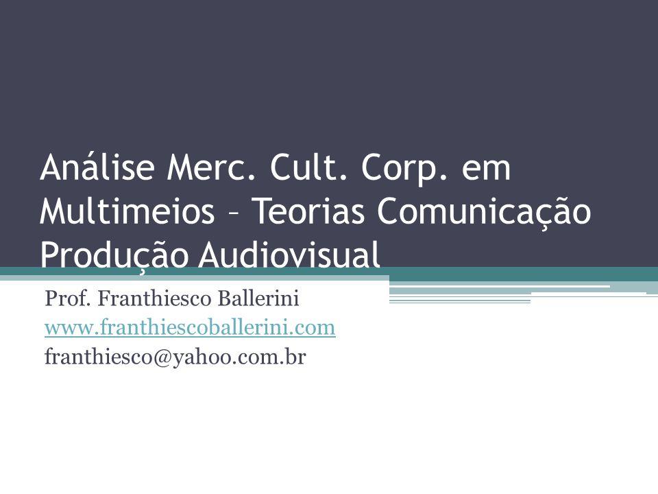Análise Merc. Cult. Corp. em Multimeios – Teorias Comunicação Produção Audiovisual