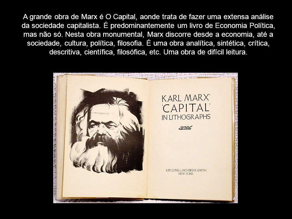 A grande obra de Marx é O Capital, aonde trata de fazer uma extensa análise da sociedade capitalista.