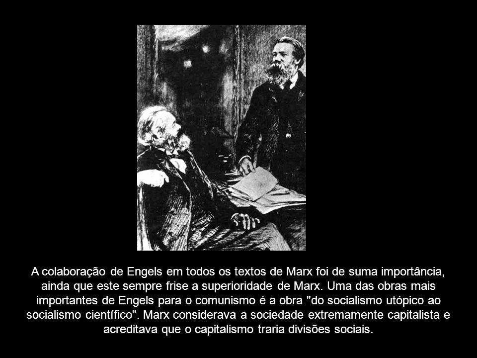 A colaboração de Engels em todos os textos de Marx foi de suma importância, ainda que este sempre frise a superioridade de Marx.