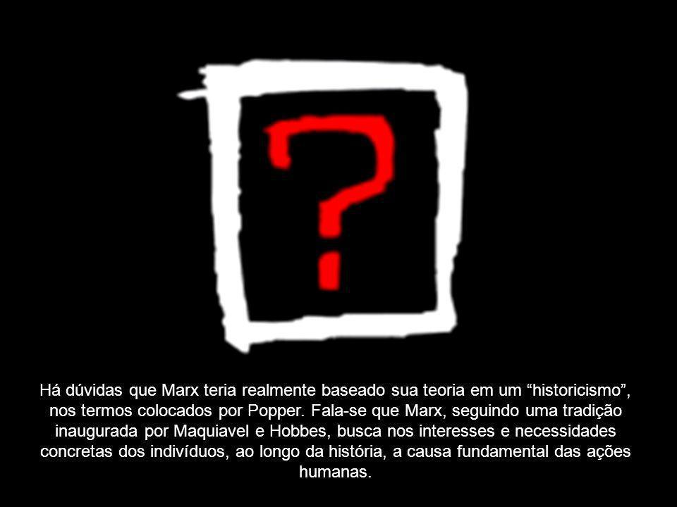 Há dúvidas que Marx teria realmente baseado sua teoria em um historicismo , nos termos colocados por Popper.