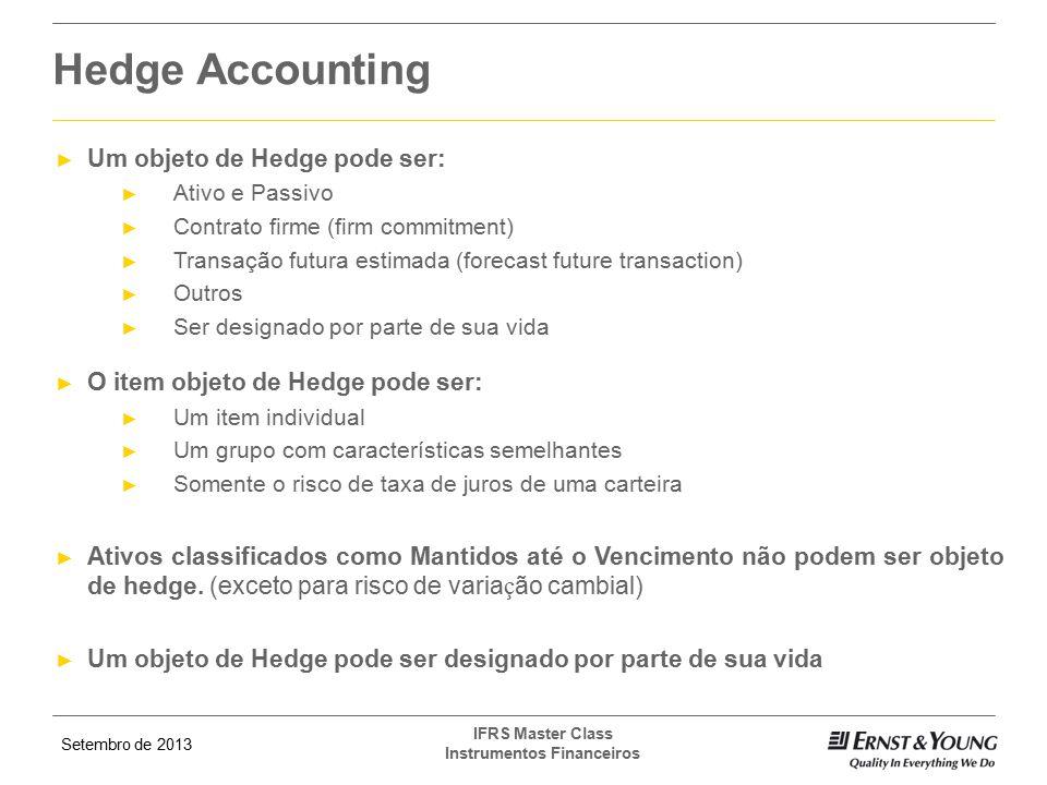 Hedge Accounting Um objeto de Hedge pode ser: