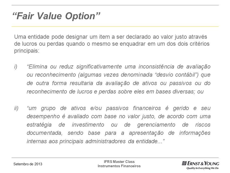 Fair Value Option Uma entidade pode designar um item a ser declarado ao valor justo através.