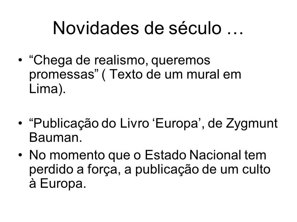 Novidades de século … Chega de realismo, queremos promessas ( Texto de um mural em Lima). Publicação do Livro 'Europa', de Zygmunt Bauman.