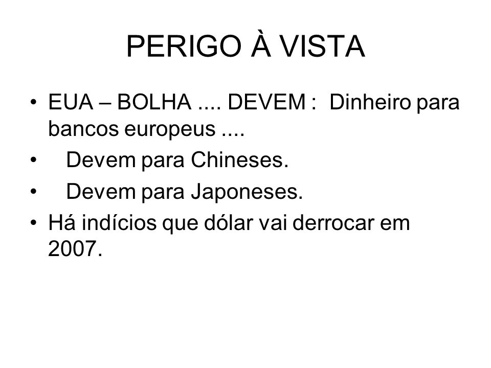 PERIGO À VISTAEUA – BOLHA .... DEVEM : Dinheiro para bancos europeus .... Devem para Chineses. Devem para Japoneses.
